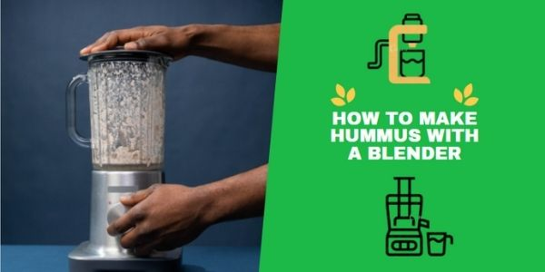 How To Make Hummus With a Blender